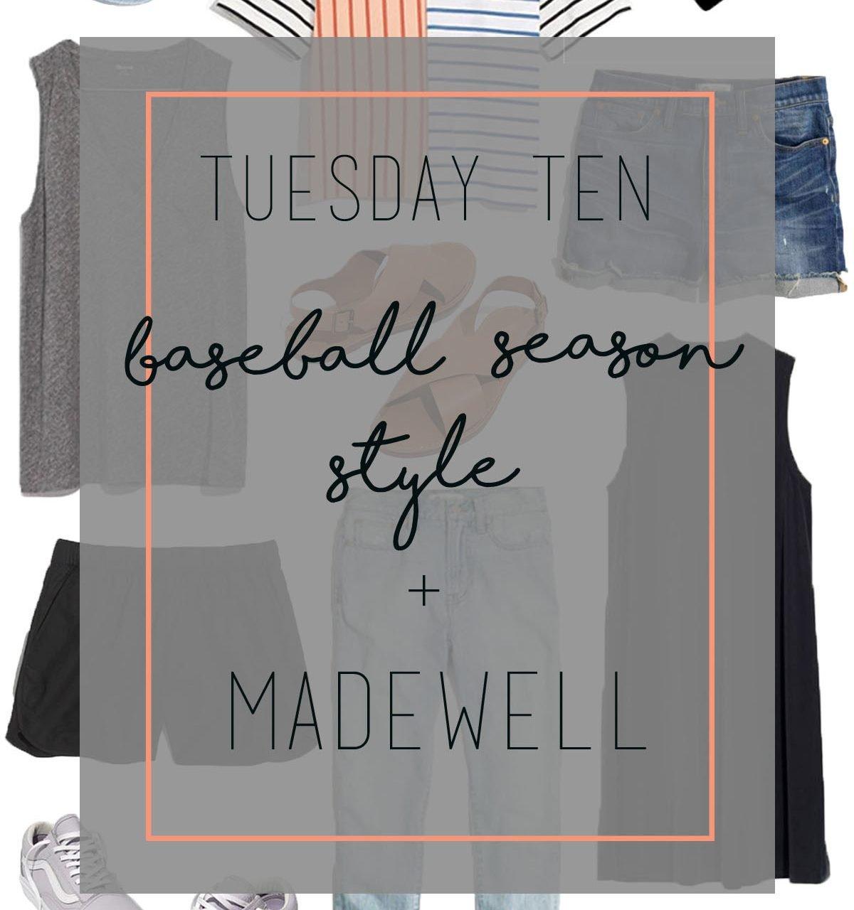 Tuesday Ten: Baseball Season Style + Madewell Spring Must-Haves