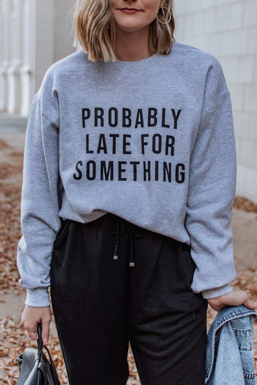 Probably late for something sweatshirt
